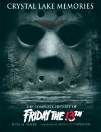 Crystal Lake Memories: The Complete History of Friday the 13th