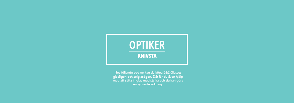 optiker e&e glasses knivsta