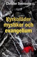 Kyrkofäder, mystiker och evangelium / Christer Svensson