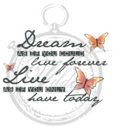 Dream as if you could live forever...