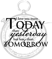 I love you more today than yesterday...
