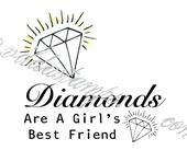 Diamonds are a girls best friend  (with diamond)