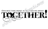 Our best time spent, is the time we spend together