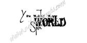 You make my world spin