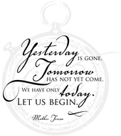 Yesterday is gone, tomorrow has not yet come....