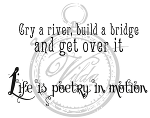 Cry a river / Life is poetry in motion
