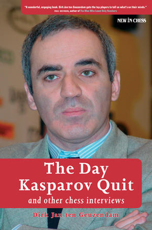 The Day Kasparov Quit - and other chess interviews