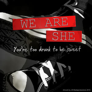 WE ARE SHE - You´re Too Drunk To Be Sweet