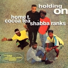 Home T, Cocoa Tea, Shabba ranks - Holding On