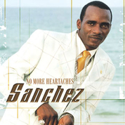 Sanchez - No More Heartaches