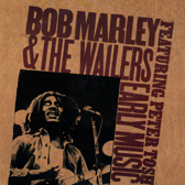Bob Marley & The Wailers Featuring Peter Tosh – Early Music