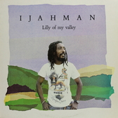 Ijahman - Lilly Of My Valley