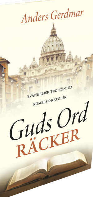 GUDS ORD RÄCKER - EVANGELISK TRO KONTRA ROMESK-KATOLSK