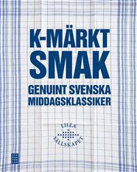 K-märkt smak : genuint svenska middagsklassiker