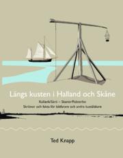 Längs kusten i Halland och Skåne - Skrönor och fakta för båtfarare och andra kustälskare