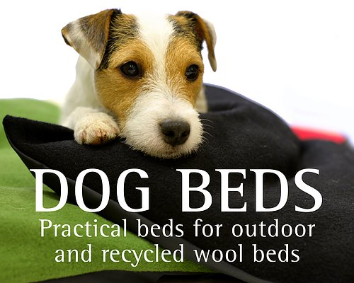 DOG BEDS See our rractical relax-covers for outdoor and recycled wool beds.