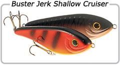Buster Jerk Shallow Cruiser