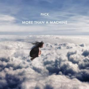 Phck - More Than A Machine / All Day I Dream