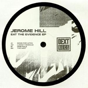 Jerome Hill - Eat The Evidence Ep / Dext Recordings