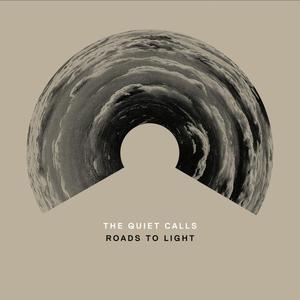 The Quiet Calls-Roads To Light