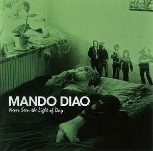 Mando Diao – Never Seen The Light Of Day / Parlophone
