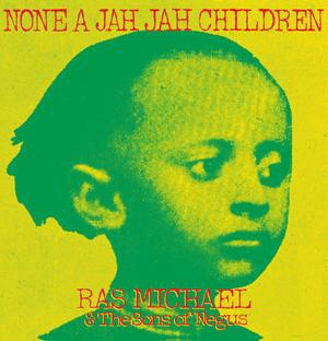 Ras Michael & The Sons Of Negus-None A Jah Jah Children /  17 NORTH PARADE