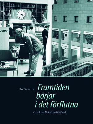 Framtiden börjar i det förflutna. En bok om Malmö stadsbibliotek