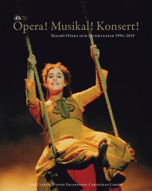 Opera! Musikal! Konsert! Malmö Opera och Musikteater 1994-2019
