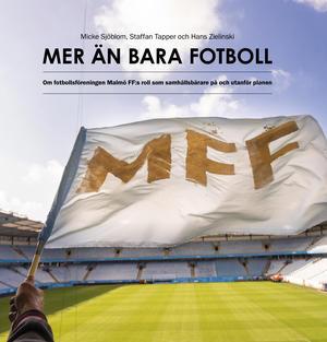 Mer än bara fotboll. Om fotbollsföreningen Malmö FF:s roll som samhällsbärare på och utanför planen