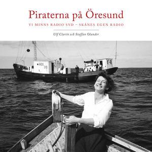 Piraterna på Öresund. Vi minns Radio Syd - Skånes egen radio