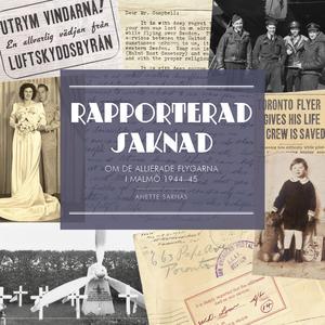 Rapporterad saknad. Om de allierade flygarna i Malmö 1944-1945
