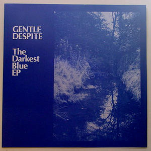 Gentle Despite - The darkest blue EP
