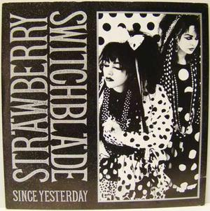 Strawberry Switchblade - Since Yesterday / 7""