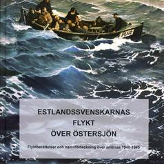 Estlandssvenskarnas flykt över Östersjön - flyktberättelser och namnförteckning över anlända 1940-45
