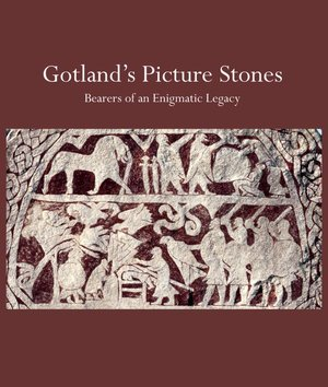 Gotländskt Arkiv 2012. Gotland's Picture Stones. Bearers of an Enigmatic Legacy