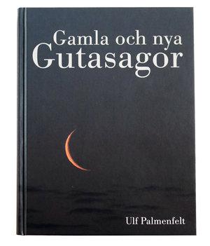 Gamla och nya gutasagor.  Ulf Palmenfelt