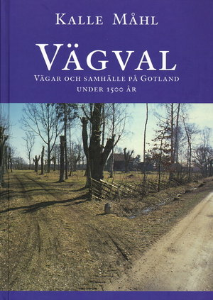 Vägval -  vägval och samhälle på Gotland under 1500 år
