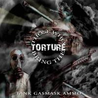 Those Who Bring the Torture - Tank Gasmask Ammo [CD]
