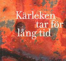 KÄRLEKEN TAR FÖR LÅNG TID Göran Pettersson Rödholm