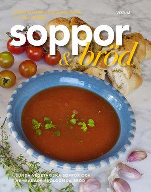 Soppor & bröd -  Sunda vegetariska soppor  och hembakade bröd