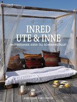 Inred ute & inne - Inspirerande idéer till sommarstället