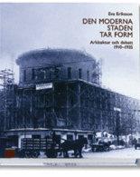 Moderna Staden Tar Form : Arkitektur Och Debatt 1910-1935