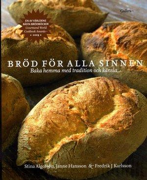 Bröd för alla sinnen - Baka hemma med tradition och känsla