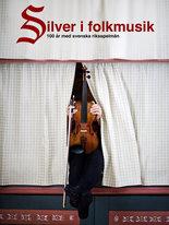 Silver i folkmusik - 100 år med svenska spelmän