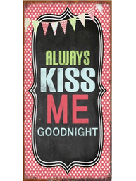 Skylt magnet Always Kiss me Goodnight shabby chic lantlig stil retro