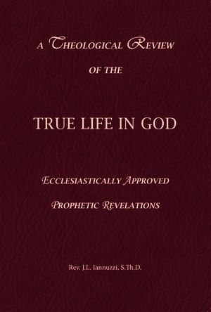A Theological Review of the True Life in God  Ecclesiastically Approved Prophetic Revelations