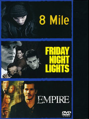 8 Mile / Friday Night Lights / Empire