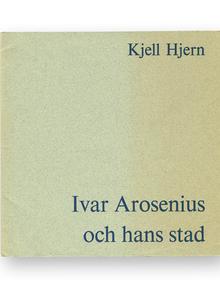 (Arosenius, Ivar) (Göteborg 1878-Älvängen 1909) - Kjell Hjern: Ivar Arosenius och hans stad.