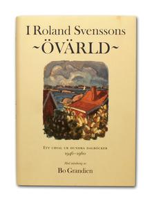 Svensson, Roland: I Roland Svenssons övärld. Ett urval ur hundra dagböcker 1946-1960.