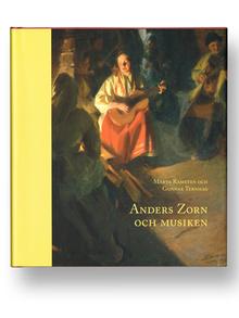 (Zorn, Anders) - Märta Ramsten & Gunnar Ternhag: Anders Zorn och musiken. Med förord av Birgitta Sandström.